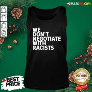 We Don't Negotiate With Racists Tank Top - Design By Rulestee.com