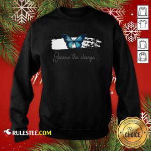 Butterfly Become The Change Sweatshirt - Design By Rulestee.com