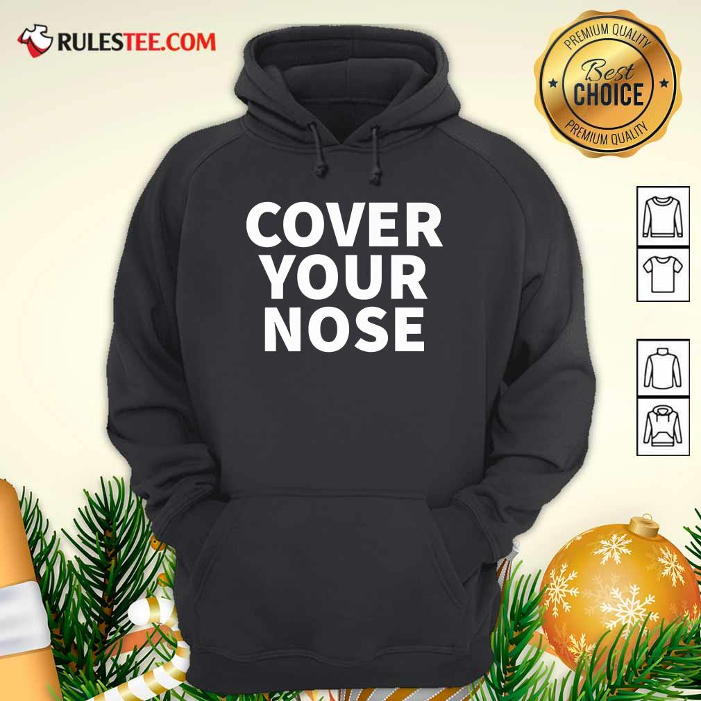 Cover Your Nose Quote Hoodie - Design By Rulestee.com