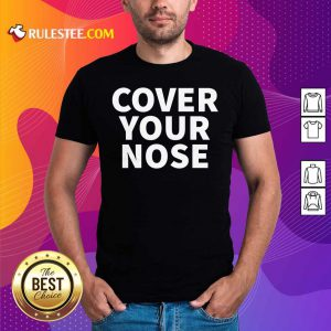 Cover Your Nose Quote Shirt - Design By Rulestee.com
