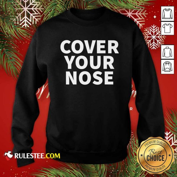 Cover Your Nose Quote Sweatshirt - Design By Rulestee.com