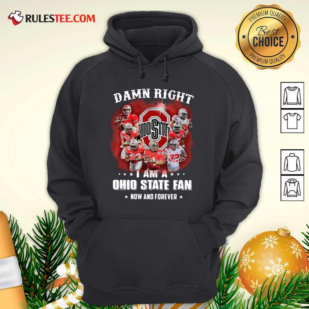 Damn Right I Am A Ohio State Buckeyes Fan Now And Forever Signatures Hoodie- Design By Rulestee.com