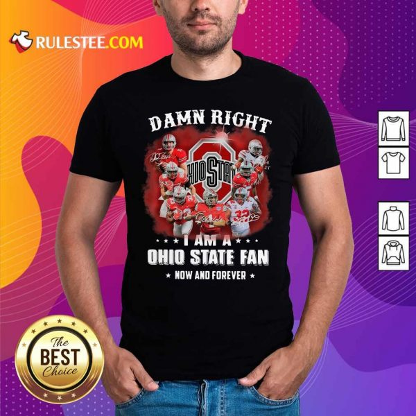 Damn Right I Am A Ohio State Buckeyes Fan Now And Forever Signatures Shirt- Design By Rulestee.com