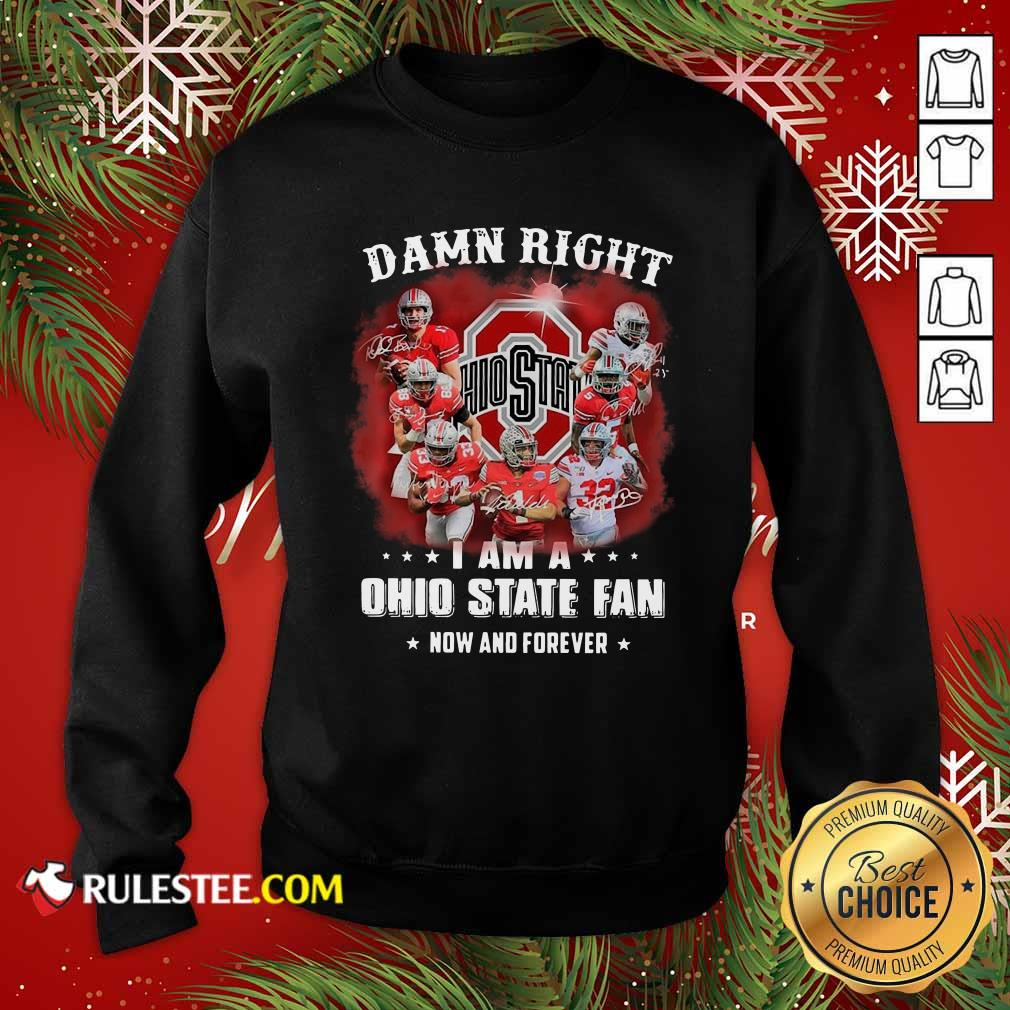Damn Right I Am A Ohio State Buckeyes Fan Now And Forever Signatures Sweatshirt- Design By Rulestee.com