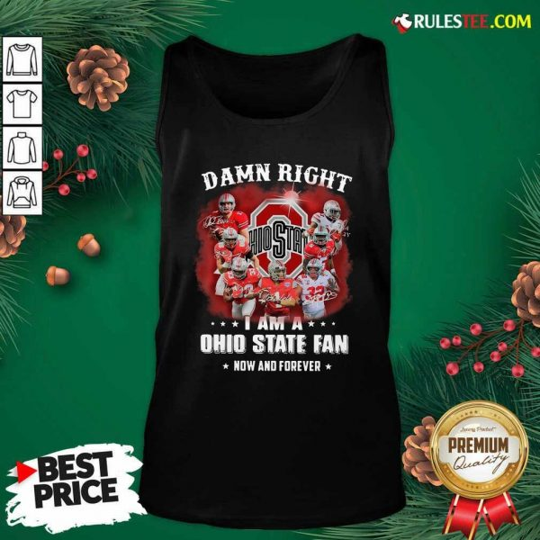 Damn Right I Am A Ohio State Buckeyes Fan Now And Forever Signatures Tank Top- Design By Rulestee.com