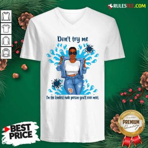 Don't Try Me I'm The Kindest Rude Person You'll Ever Meet V-neck - Design By Rulestee.com
