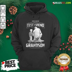 God Knew I Need A Best Friend So He Gave Me Grandson Hoodie- Design By Rulestee.com