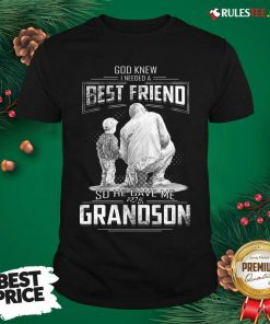 God Knew I Need A Best Friend So He Gave Me Grandson Shirt- Design By Rulestee.com