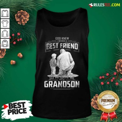 God Knew I Need A Best Friend So He Gave Me Grandson Tank Top- Design By Rulestee.com