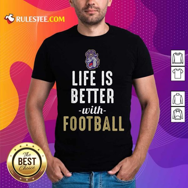 James Madison Dukes Life Is Better With Football Shirt- Design By Rulestee.com