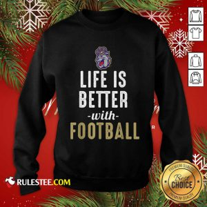 James Madison Dukes Life Is Better With Football Sweatshirt- Design By Rulestee.com