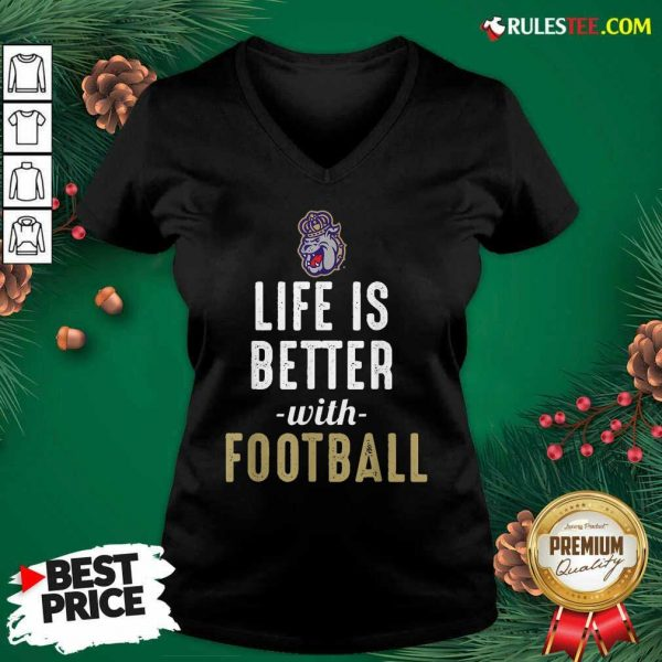 James Madison Dukes Life Is Better With Football V-neck- Design By Rulestee.com
