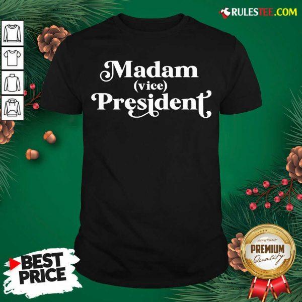 Perfect Madam Vice President First Woman VP Kamala Harris 2020 Shirt - Design By Rulestee.com
