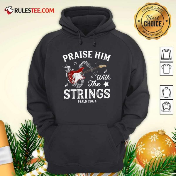 Praise Him With The String Psalm 1504 Hoodie - Design By Rulestee.com