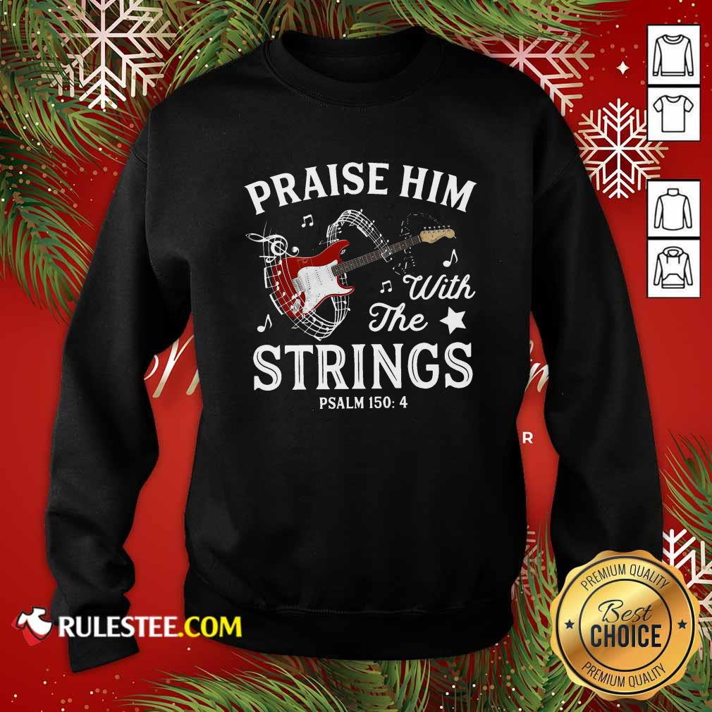 Praise Him With The String Psalm 1504 Sweatshirt - Design By Rulestee.com