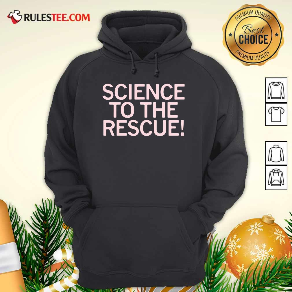 Science To The Rescue Hoodie - Design By Rulestee.com
