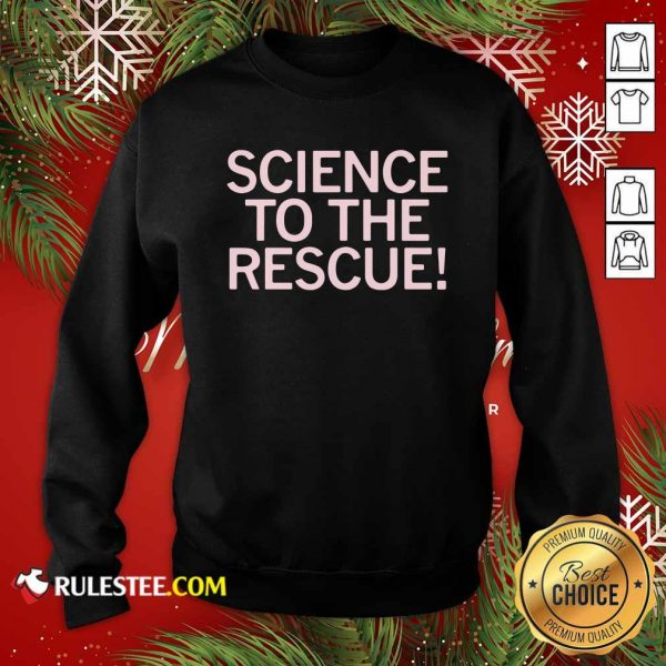 Science To The Rescue Sweatshirt - Design By Rulestee.com