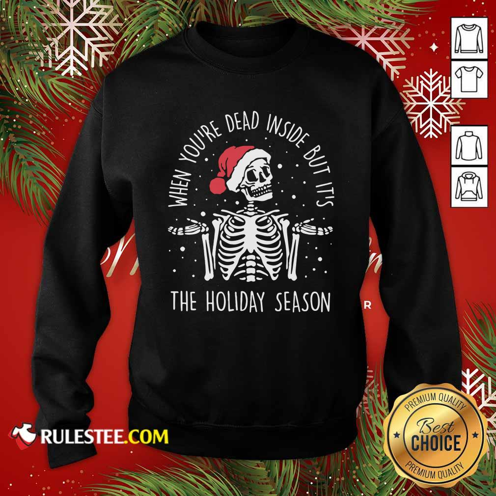 Skeleton When You're Dead Inside But It's The Holiday Season 2020 Christmas Sweatshirt - Design By Rulestee.com