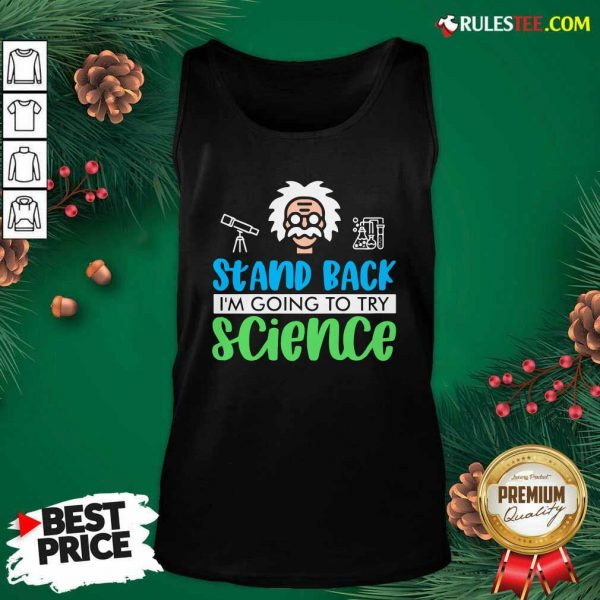 Stand Back I'm Going To Try Science Tank Top - Design By Rulestee.com