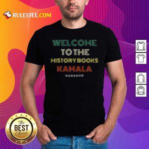Welcome To History Kamala Madam Vp Harris Inauguration 2021 Vintage Shirt - Design By Rulestee.com