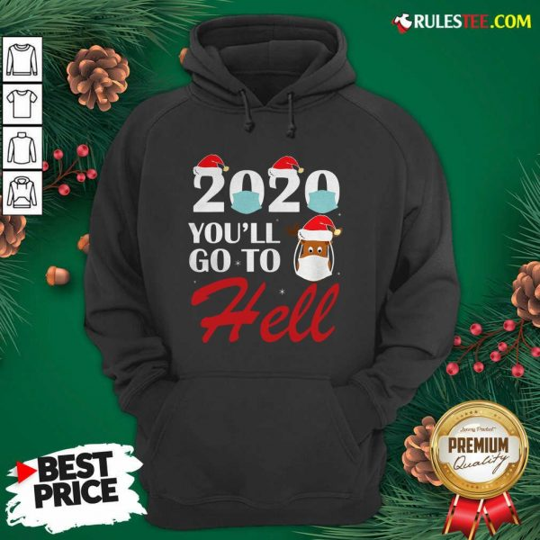 Premium Cute 2020 Youll Go To Hell Christmas Reindeer Mask Xmas Hoodie - Design By Rulestee.com