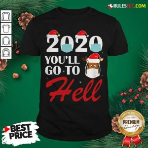 Premium Cute 2020 Youll Go To Hell Christmas Reindeer Mask Xmas Shirt - Design By Rulestee.com