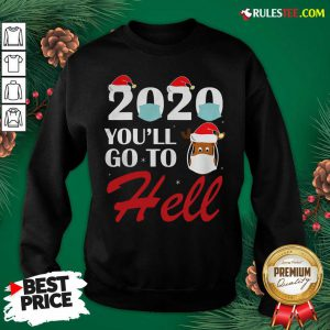 Premium Cute 2020 Youll Go To Hell Christmas Reindeer Mask Xmas Sweatshirt - Design By Rulestee.com