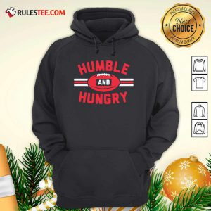 Humble And Hungry Hoodie- Design By Rulestee.com