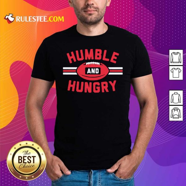 Humble And Hungry Shirt- Design By Rulestee.com