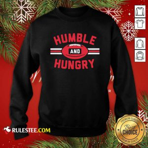 Humble And Hungry Sweatshirt- Design By Rulestee.com