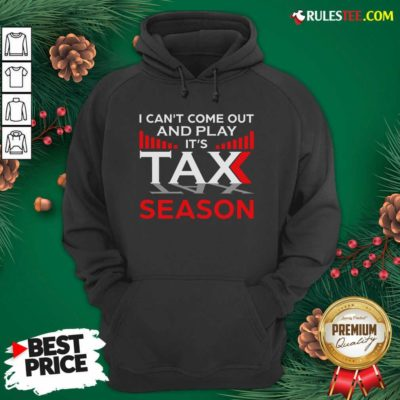I Can't Come Out And Play Its Tax Season Hoodie - Design By Rulestee.com