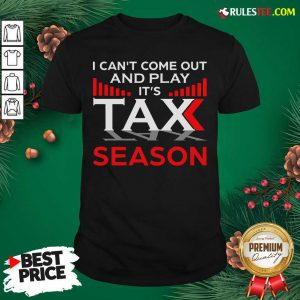 I Can't Come Out And Play Its Tax Season Shirt - Design By Rulestee.com