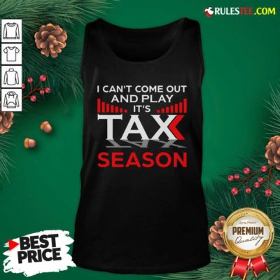I Can't Come Out And Play Its Tax Season Tank Top - Design By Rulestee.com