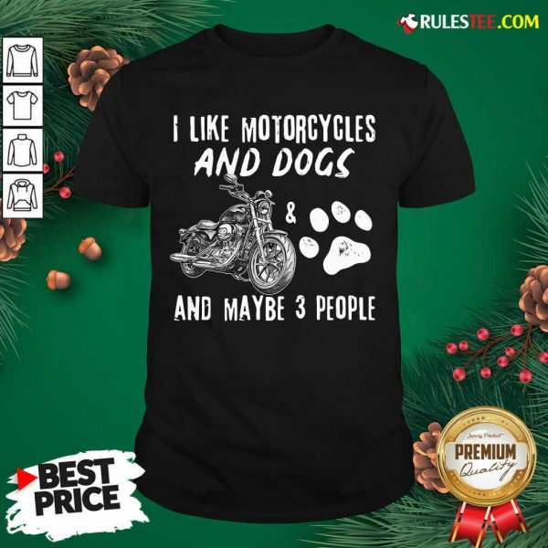 Premium I Like My Motorcycle My Dog And Maybe 3 People Shirt - Design By Rulestee.com