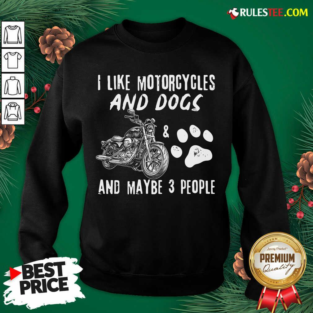 Premium I Like My Motorcycle My Dog And Maybe 3 People Sweatshirt  - Design By Rulestee.com