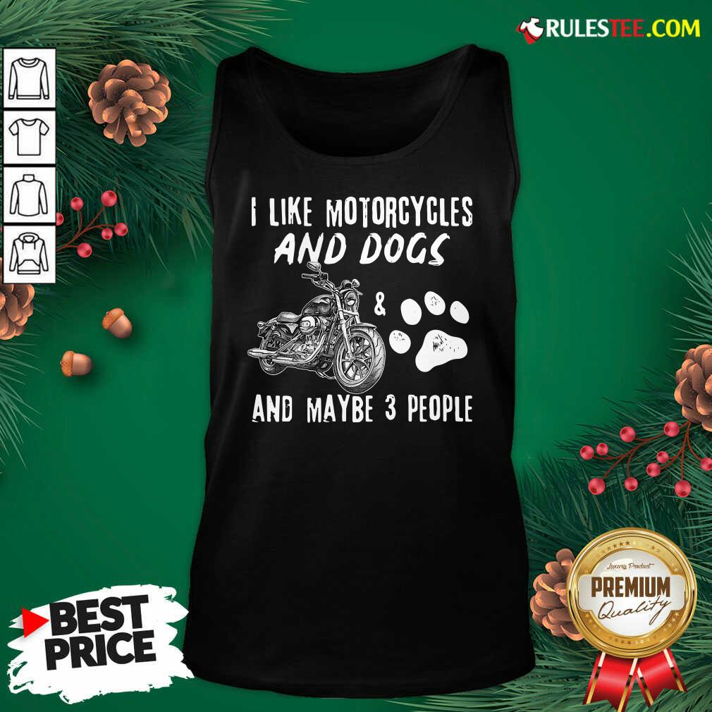 Premium I Like My Motorcycle My Dog And Maybe 3 People Tank Top  - Design By Rulestee.com