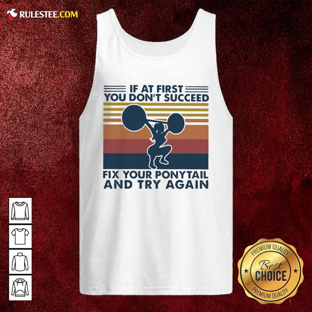 If At First You Don't Succeed Fix Your Pony Tail And Try Again Vintage Tank Top - Design By Rulestee.com