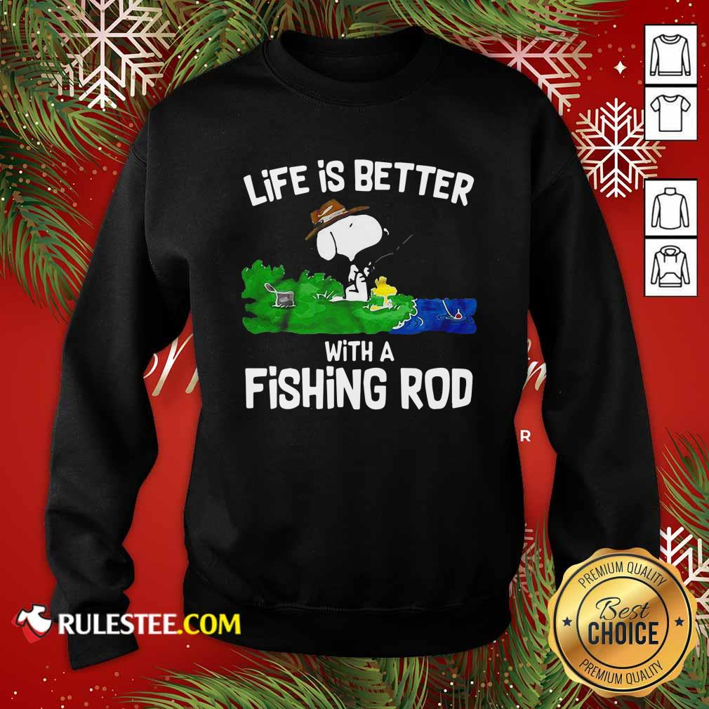 Life Is Better With A Fishing Rod Sweatshirt- Design By Rulestee.com