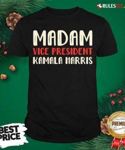 Premium Madam Vice President Kamala Harris Shirt - Design By Rulestee.com