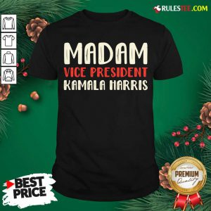 Premium Madam Vice President Kamala Harris Shirt - Design By Rulestee.com