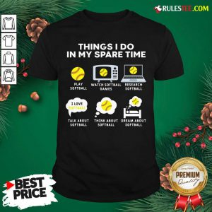 Six Things I Do In My Spare Time Softball Christmas Shirt- Design By Rulestee.com