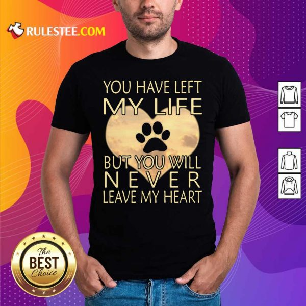 Veterinarian You Have Left My Life But You Will Never Leave My Heart Shirt - Design By Rulestee.com