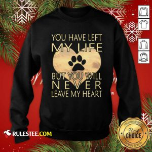 Veterinarian You Have Left My Life But You Will Never Leave My Heart Sweatshirt - Design By Rulestee.com