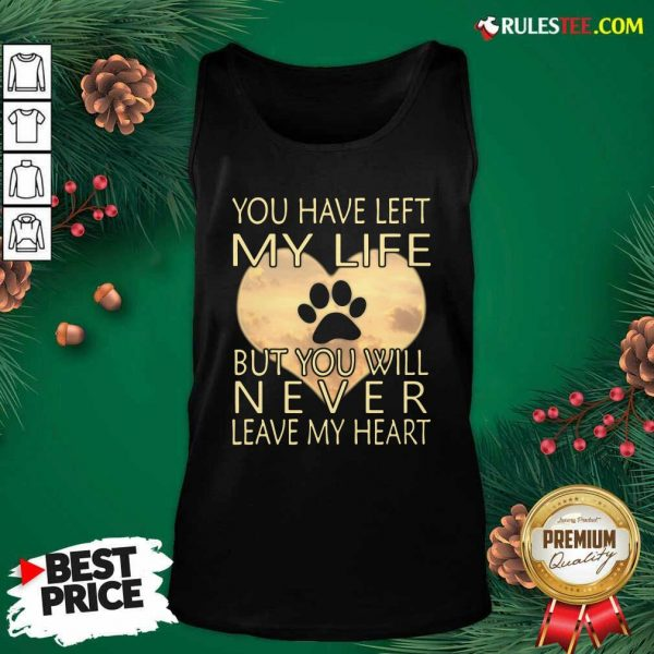 Veterinarian You Have Left My Life But You Will Never Leave My Heart Tank Top - Design By Rulestee.com