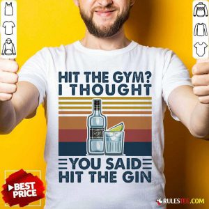 Hit The Gym I Thought You Said Hit The Gin Vintage Shirt - Design By Rulestee.com