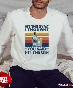 Hit The Gym I Thought You Said Hit The Gin Vintage Sweatshirt - Design By Rulestee.com