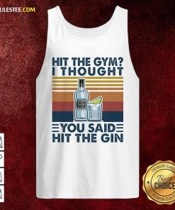 Hit The Gym I Thought You Said Hit The Gin Vintage Tank Top - Design By Rulestee.com