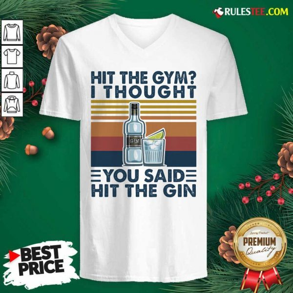 Hit The Gym I Thought You Said Hit The Gin Vintage V-neck - Design By Rulestee.com