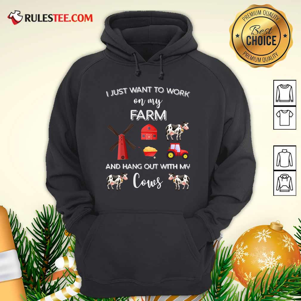I Just Want To Work On My Farm And Hang Out With My Cows Hoodie - Design By Rulestee.com