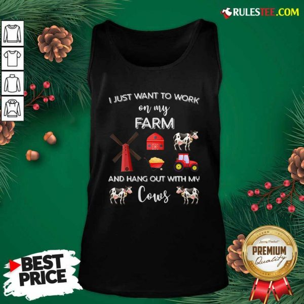 I Just Want To Work On My Farm And Hang Out With My Cows Tank Top - Design By Rulestee.com